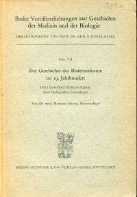 Zur Geschichte der Bluttransfusion im 19. Jahrhundert. Unter besonderer Berücksichtigung ihrer biologischen Grundlagen.