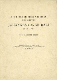 Die biologischen Arbeiten des Arztes Johannes von Muralt, 1645-1733. Hrsg. von der Stiftung von Schnyder von Wartensee in Zürich.