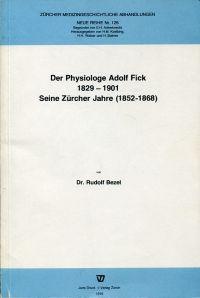 Der Physiologe Adolf Fick 1829 - 1901. Seine Zürcher Jahre (1852 - 1868).