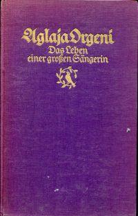 Aglaja Orgeni. Das Leben einer grossen Sängerin. Nach Briefen, Zeitquellen und Ueberlieferungen. Geleitwort von Dr. Ernst Leopold Stahl.