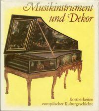 Musikinstrument und Dekor. Kostbarkeiten europäischer Kulturgeschichte.