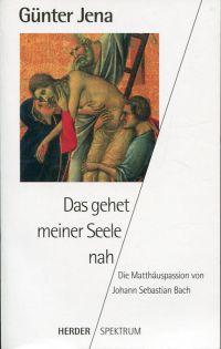 """""""Das gehet meiner Seele nah"""". Die Matthäuspassion von Johann Sebastian Bach."""
