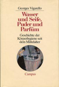 Wasser und Seife, Puder und Parfüm. Geschichte der Körperhygiene seit dem Mittelalter.