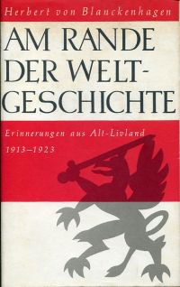 Am Rande der Weltgeschichte. Erinnerungen aus Alt-Livland ; 1913 - 1923.