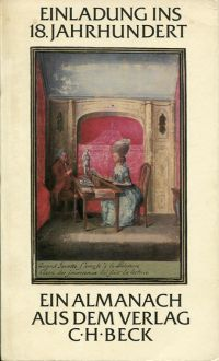 Einladung ins 18. Jahrhundert. Ein Almanach aus dem Verlag C. H. Beck im 225. Jahr seines Bestehens ; mit 19 Erstdrucken von Texten aus der Goethezeit.