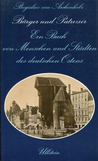 Bürger und Patrizier. ein Buch von Menschen und Städten des deutschen Ostens.