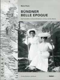 Die Bündner Belle Epoque in Fotografien. Das Fotoatelier Lienhard & Salzborn in Chur und St. Moritz.