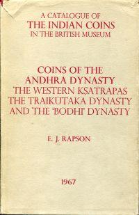 "Catalogue of the Andhra Dynasty, the Western Ksatrapas, the Traikutaka Dynasty and the ""Bodhi"" Dynasty."