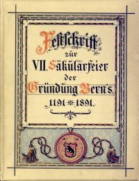Festschrift zur VII. Säkularfeier der Gründung Berns, 1191-1891.
