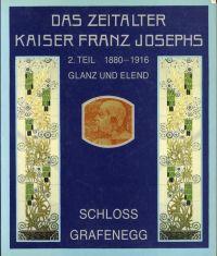 Das Zeitalter Kaiser Franz Josephs. Teil 2: 1880-1916 : Glanz und Elend / Niederösterreichische Landesausstellung, Schloss Grafenegg, 9. Mai - 26. Oktober 1987 2: Katalog.
