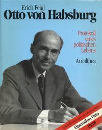 Otto von Habsburg. Protokoll eines politischen Lebens.