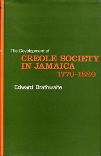 The development of Creole society in Jamaica 1770 - 1820.