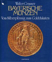 Bayerische Münzen. Vom Silberpfennig zum Golddukaten.