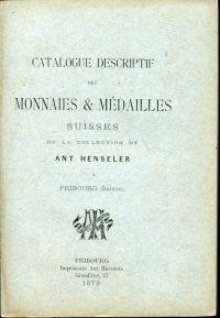Catalogue descriptif des monnaies & médailles suisses de la collection de Ant. Henseler. Dazu: 2me supplément, 1880.