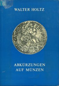 Abkürzungen auf Münzen. Deutung und Erläuterung.