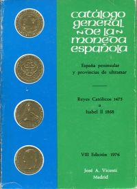 Catálogo general de la moneda española. España peninsular y provincias de ultramar. Reyes Católicos 1475 a Isabel II 1868.