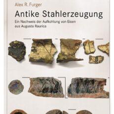Antike Stahlerzeugung. Ein Nachweis der Aufkohlung von Eisen aus Augusta Raurica