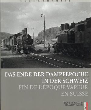 Das Ende der Dampfepoche in der Schweiz. Fin de l'époque vapeur en Suisse.