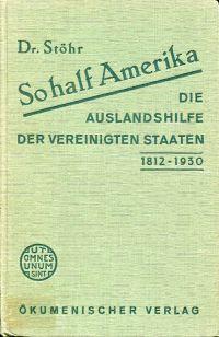 So half Amerika. die Auslandshilfe der Vereinigten Staaten 1812 - 1930.
