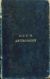 Guy's Elements of Astronomy, familiarly explaining the general phaenomena of the Heavenly Bodies and the Theory of the Tides: illustrated with eighteen Copper-Plates to which is subjoined a complete set of questions for examination.