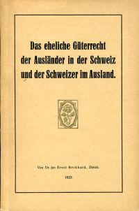 Das eheliche Güterrecht der Ausländer in der Schweiz und der Schweizer im Ausland.