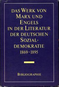 Das Werk von Marx und Engels in der Literatur der deutschen Sozialdemokratie. (1869 - 1895) ; Bibliographie.