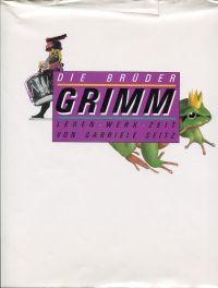Die Brüder Grimm. Leben, Werk, Zeit.