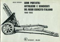 Armi portatili, artiglierie e semoventi del Regio Esercito italiano, 1900-1943, tratto da manuali originali dell'epoca.
