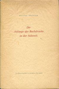 Die Anfänge des Buchdrucks in der Schweiz.