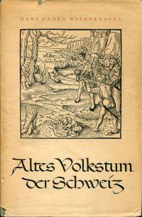Altes Volkstum der Schweiz. Gesammelte Schriften zur historischen Volkskunde.