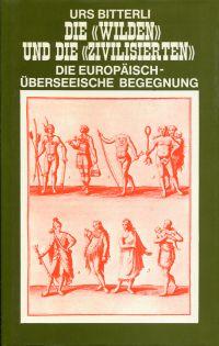 """Die """"Wilden"""" und die """"Zivilisierten"""". Grundzüge einer Geistes- und Kulturgeschichte der europäisch-überseeischen Begegnung."""