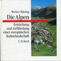 Die Alpen. Entstehung und Gefährdung einer europäischen Kulturlandschaft.