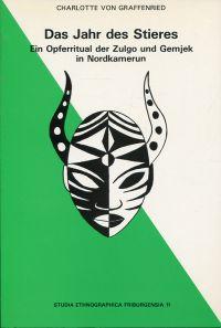 Das Jahr des Stieres. Ein Opferritual der Zulgo und Gemjek in Nordkamerun.