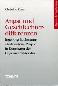 """Angst und Geschlechterdifferenzen. Ingeborg Bachmanns """"Todesarten""""-Projekt in Kontexten der Gegenwartsliteratur."""