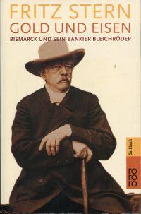 Gold und Eisen. Bismarck und sein Bankier Bleichröder.