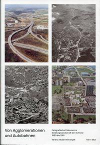 Von Agglomerationen und Autobahnen. fotografische Diskurse zur Siedlungslandschaft der Schweiz 1960 – 1991.