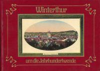 Winterthur um die Jahrhundertwende. Winterthur, Töss, Veltheim, Wülfligen, Oberwinterthur, Seen, Kyburg, Rossberg.