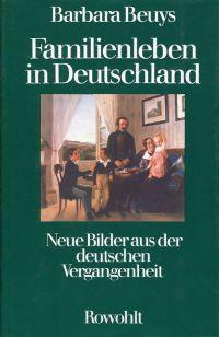 Familienleben in Deutschland. Neue Bilder aus der deutschen Vergangenheit.
