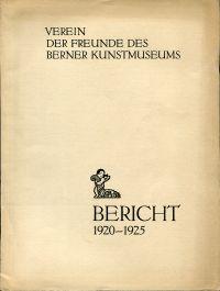 Verein der Freunde des Berner Kunstmuseums. Bericht über die Gründung und Tätigkeit des Vereins, 1920-1925 und über die Entwicklung des Berner Kunstmuseums, 1919-1925.