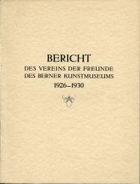 Bericht des Vereins der Freunde des Berner Kunstmuseums. Zweiter Bericht 1926-1930.