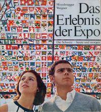 Das Erlebnis der Expo. Die Schweiz - heute und morgen = L'aventure de l'Expo la Suisse - aujourd'hui et demain.