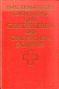 Dichtung und Geistesleben der deutschen Schweiz.
