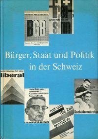 Bürger, Staat und Politik in der Schweiz. Lehrbuch für den staatsbürgerlichen Unterricht an höheren Mittelschulen der deutschen Schweiz.