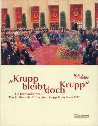 """Krupp bleibt doch Krupp"". ein Jahrhundertfest: das Jubiläum der Firma Fried. Krupp AG in Essen 1912."