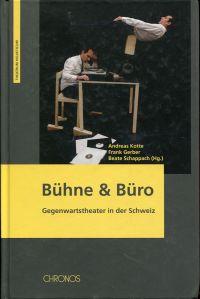 Bühne & Büro. Gegenwartstheater in der Schweiz.