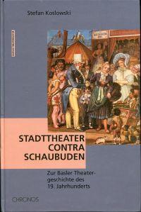 Stadttheater contra Schaubuden. Zur Basler Theatergeschichte des 19. Jahrhunderts.