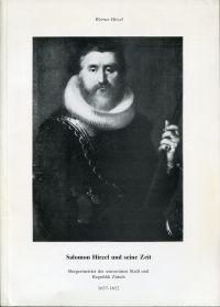 Salomon Hirzel und seine Zeit. Burgermeister der souveränen Stadt und Republik Zürich, 1637-1652.