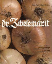 """Dr Zibelemärit. Eine kleine Geschichte rund um die Zwiebel und den Berner Zibelemärit nebst zahlreichen schmackhaften Zwiebelrezepten. Redaktionelle Mitarbeit Marie-Louise Küffer. Mit einer Betrachtung zum """"Tag der Zwiebel"""" von Ueli der Schreiber."""