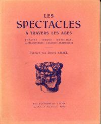 Les spectacles à travers les ages, [Vol. 2]: Théatre, cirque, music-hall, cafés-concerts, cabarets artistiques.