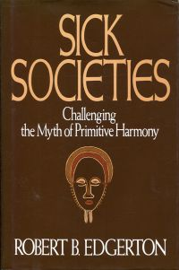Sick societies. Challenging the myth of primitive harmony.